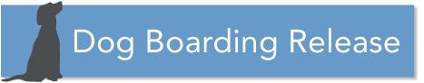 Dog Boarding Release